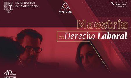 ANADE – UNIVERSIDAD PANAMERICANA INVITAN | Maestría en Derecho Laboral I Sede: UP Mixcoac | 30% descuento Anadistas