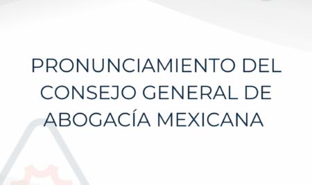 Pronunciamiento del Consejo General de la Abogacía Mexicana