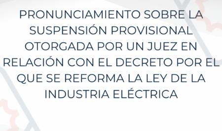 Pronunciamiento sobre la suspensión provisional otorgada por un juez en relación con el decreto por el que se reforma la ley de la industria eléctrica