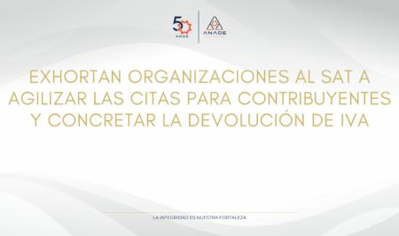 EXHORTAN ORGANIZACIONES AL SAT A AGILIZAR LAS CITAS PARA CONTRIBUYENTES Y CONCRETAR LA DEVOLUCIÓN DE IVA